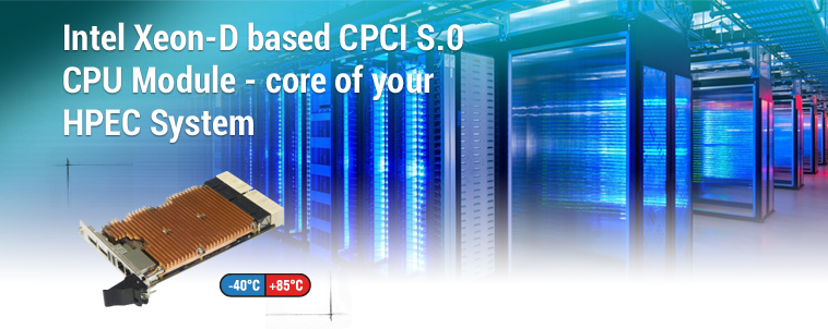 Intel Xeon-D based CPCI S 0 CPU Module - core of your HPEC System