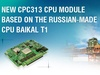 New СРС313 CPU Module based on the Russian-made CPU Baikal T1